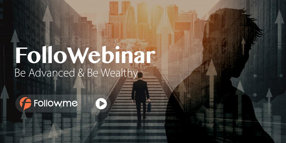 FolloWebinar : Be Advanced & Be Wealthy